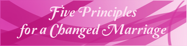 5 Principles for a Changed Marriage - RunHoly.com